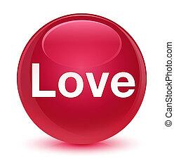 Love glassy pink round button