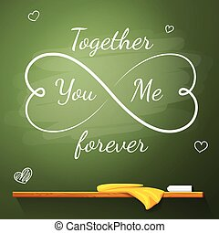 Love greeting card on the chalkboard in shape of eternity symbol made from hearts. Together You And Me Forever