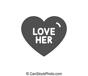 Love her icon. Sweet heart sign. Valentine day. Vector