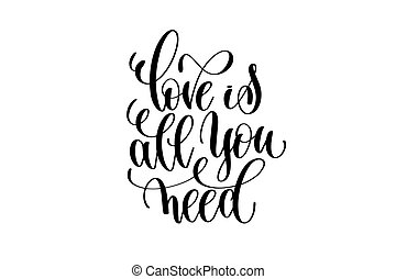 love is all you need hand written lettering positive quote...