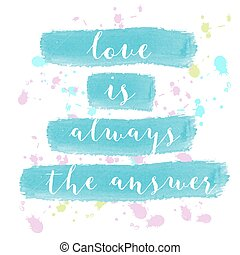"""""""Love is always the answer"""" motivation watercolor poster"""