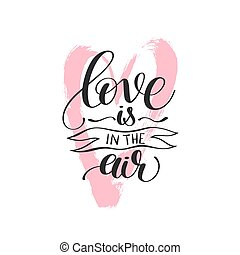 love is in the air black and white hand written lettering...