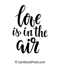 Love is in the air. Hand drawn calligraphy and brush pen lettering.