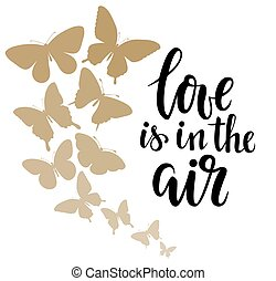 love is in the air Hand drawn calligraphy and brush pen lettering with border of gold butterflies
