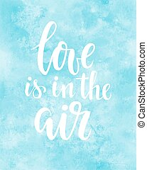 love is in the air Hand drawn creative calligraphy and brush pen lettering on blue watercolour background.