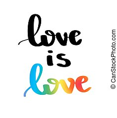 Love is love. Gay pride slogan with hand written lettering. Inspirational LGBT rights concept poster. Homosexuality emblem. Multicolored peace flag movement. Print vector design