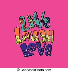 Love. Laugh. Live. Hand drawn lettering phrase. Motivational quote.