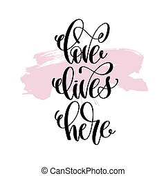 love lives here hand written lettering positive quote about...
