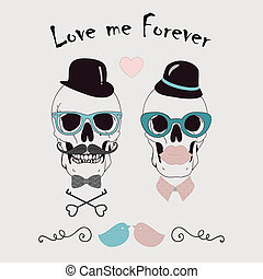Love Me Forever Funny Vector Illustration with Skulls of Hipster Lady and Gentleman. Vintage Style
