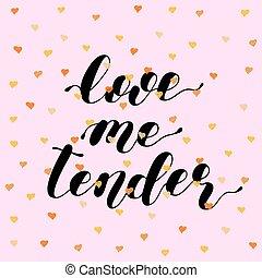 Love me tender. Lettering vector illustration.
