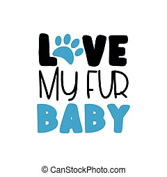 Love My Fur Baby - text with paw print