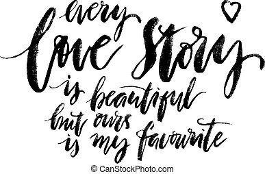 Every Love Story Is Beautiful Handwritten Lettering Quote About Love