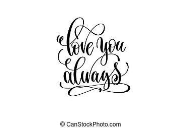 love you always hand lettering inscription positive quote