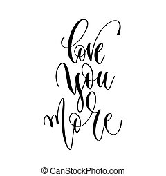 love you more - hand lettering inscription text