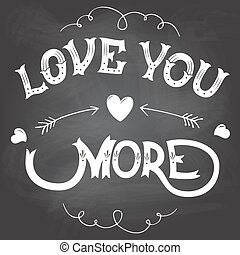 Love you more Valentines day hand-lettering on blackboard background with chalk