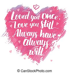 Love you once quote modern calligraphy - Love you once, love...