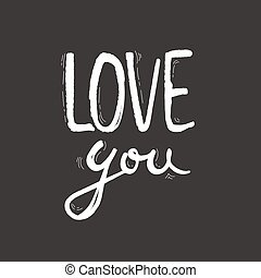 Love you postcard. Phrase for Valentine's day. Ink illustration. Modern brush calligraphy. Isolated on white background