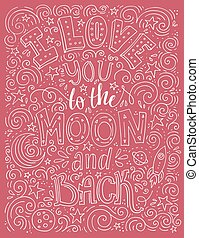 I Love You To The Moon And Back - handdrawn illustration for postcard, save the date card, romantic housewarming poster. Lettering made by hand. Typographical poster. Vector art. Line art poster.