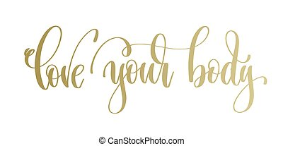 love your body - golden hand lettering inscription text,...
