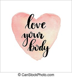 Love your body lettering phrase on watercolor painted pink heart background. Body positive quote. Handdrawn calligraphy poster, banner, t-shirt design
