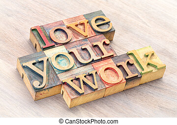 love your work - word abstract in wood type