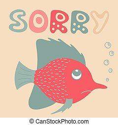 Lovely illustration of the apologizing small fish. It is intended for cards, calendars, prints on clothes and notebooks.