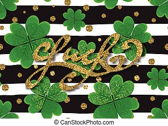 Luck - hand drawn lettering with gold glitter texture on clover leaves, dots, black and white striped background.