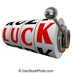 Luck word on slot machine wheels in a game or casino to illustrate being lucky and winning a competition of chance or opportunity