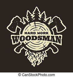 lumberjack hard work. Emblem t-shirt design. For a dark background.