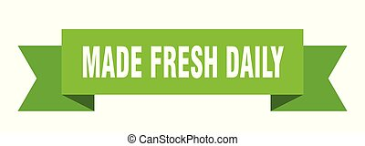 made fresh daily ribbon. made fresh daily isolated sign....