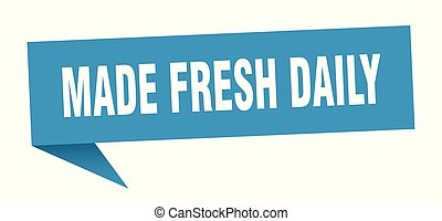 made fresh daily speech bubble. made fresh daily sign. made...