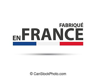 Made in France, in the French language ? Fabrique en France, colored symbol with Italian tricolor isolated on white background