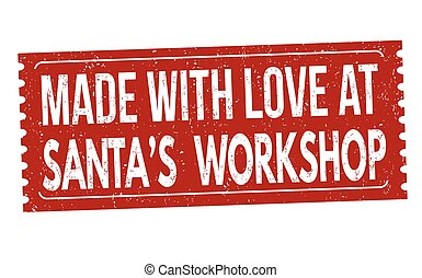 Made with love at Santa's Workshop sign or stamp