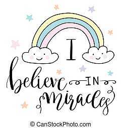Magic hand drawn illustration- cute rainbow and lettering text I believe in miracles