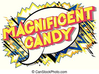 Magnificent Candy - Vector illustrated comic book style phrase on abstract background.