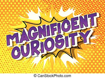 Magnificent Curiosity - Vector illustrated comic book style...
