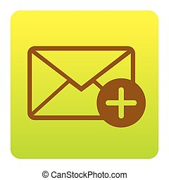 Mail sign illustration with add mark. Vector. Brown icon at green-yellow gradient square with rounded corners on white background. Isolated.
