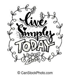 main, vivant, simplement, inspirationnel, today., lettering.
