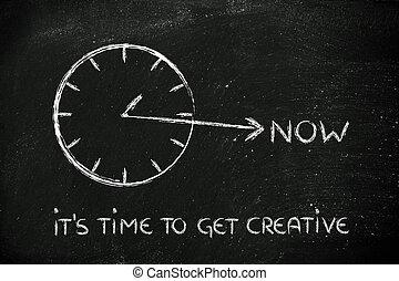 maintenant, créatif, temps, obtenir