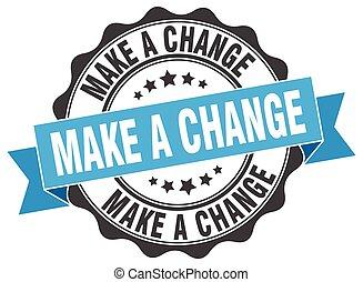 make a change stamp. sign. seal