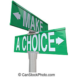 A green two-way street sign pointing to the words Make a Choice, illustrating the need to decide between 2 different alternatives in business or life in general