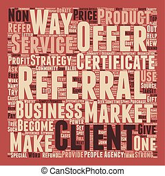 Make a Referral Offer They Can t Refuse text background wordcloud concept
