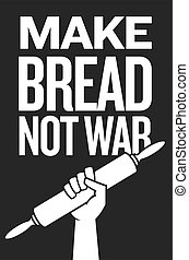 Make bread not war, protest poster design with raised fist holding rolling pin.