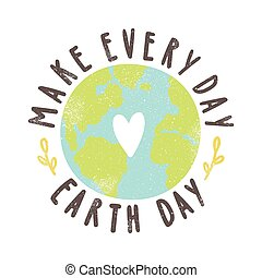 Make every day Earth day. Motivational poster. Vector hand...