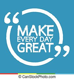 MAKE EVERY DAY GREAT  Lettering Illustration design