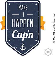 Make it happen, Cap'n - Text lettering of an inspirational...