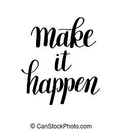 make it happen handwritten positive inspirational quote brush
