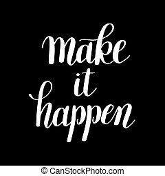 make it happen handwritten positive inspirational quote brush ty