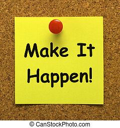 Make It Happen Note Meaning Take Action