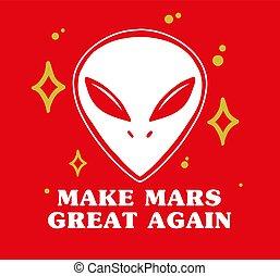 Make mars great again - Cartoon design face alien with stars...